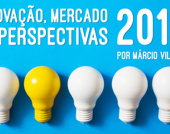Inovação, mercado e perspectivas para 2019 – por Márcio Villela
